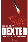 Dexter - Design de um Assassino - Jeff Lindsay