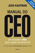 Manual do Ceo um Verdadeiro Mba para o Gestor do Seculo XXI - Josh Kaufman