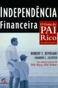 Independência Financeira o Guia do Pai Rico - Robert T. Kiyosaki e Sharon L. Lechter