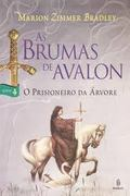 As Brumas de Avalon - o Prisioneiro da Árvore - Marrion Zimmer Bradley