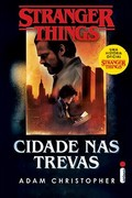 Stranger Things: Cidade nas Trevas  - Adam Christopher