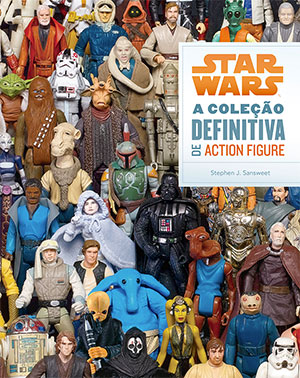 Star Wars - a Coleção Definitiva de Action Figure - Stephen J. Sansweet