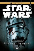 Star Wars - Troopers da Morte - Joe Schreiber